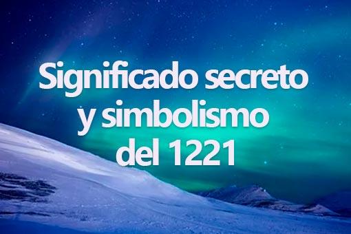 Significado secreto y simbolismo del 1221