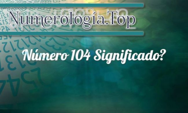 Número 104 Significado