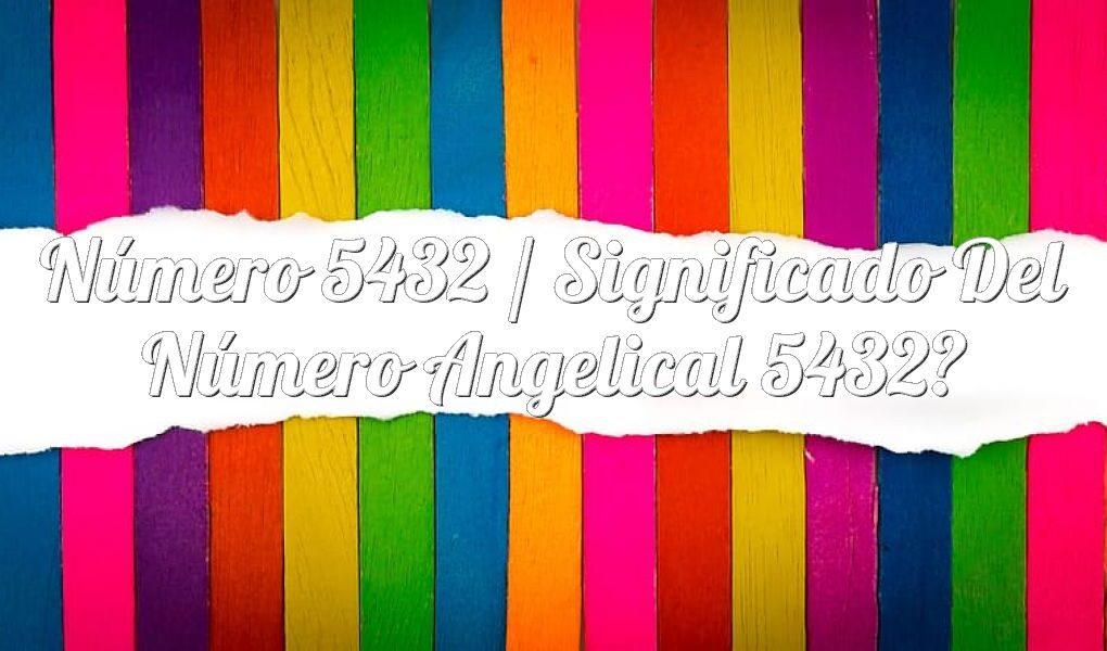 Número 5432 / Significado del número angelical 5432