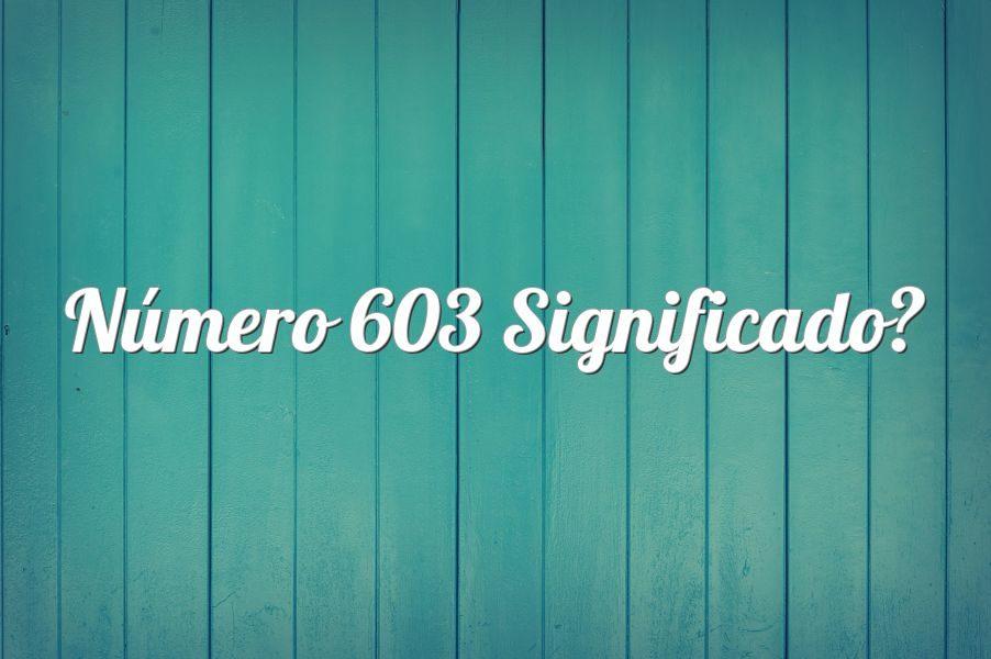 Número 603 Significado