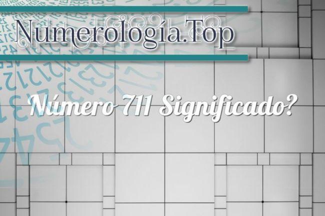 Numerología 711 / Significado del número 711