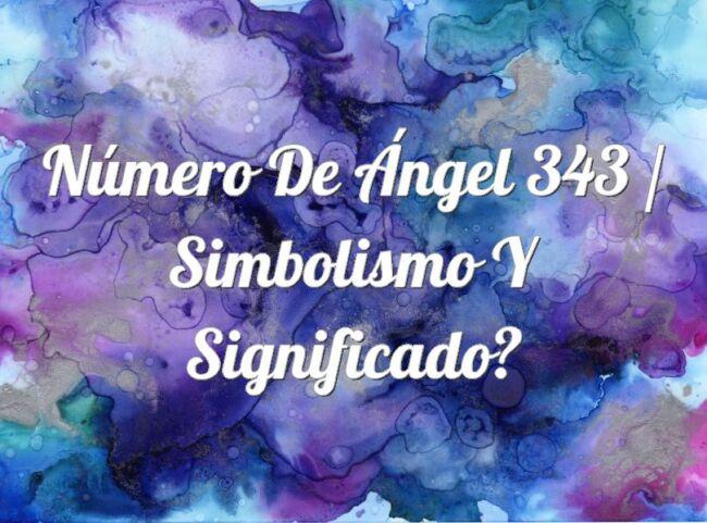 Número de Ángel 343 / Simbolismo y significado