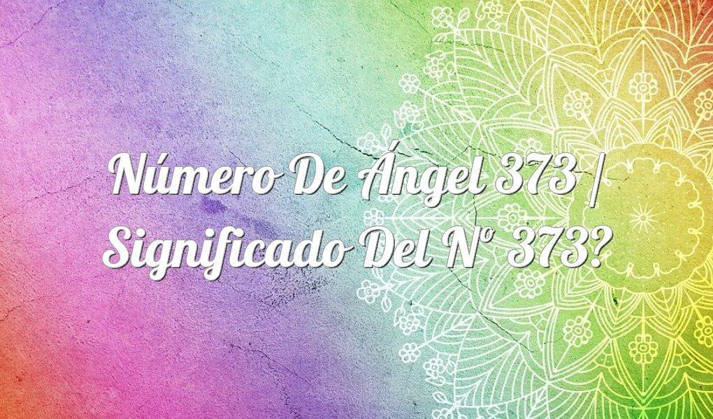 Número de Ángel 373 / Significado del nº 373