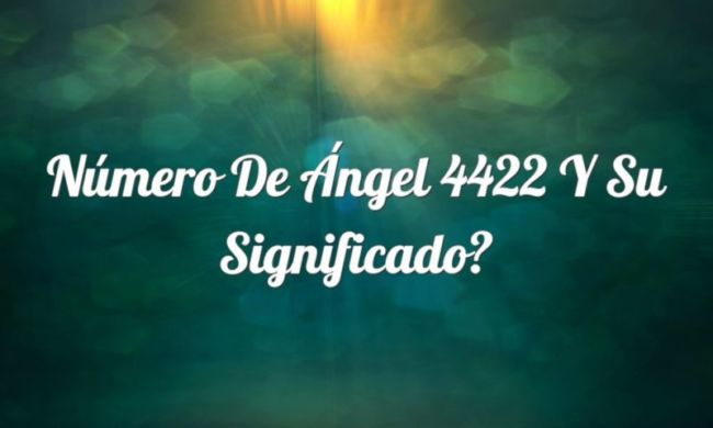 Número de Ángel 4422 y su Significado