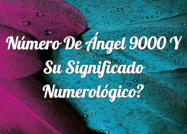 Número de Ángel 9000 y su Significado numerológico
