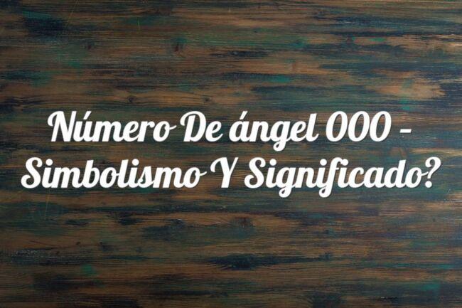 Número de ángel 000 – Simbolismo y significado