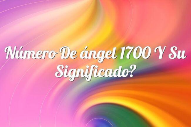 Número de ángel 1700 y su significado