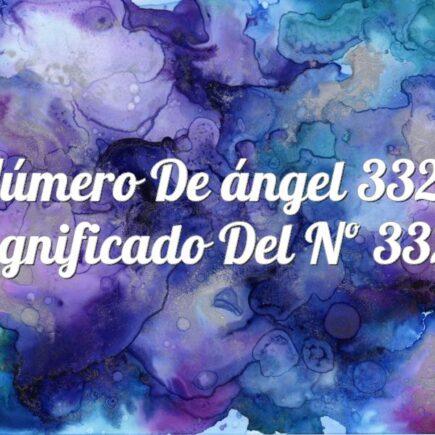 Número de ángel 332 / Significado del nº 332