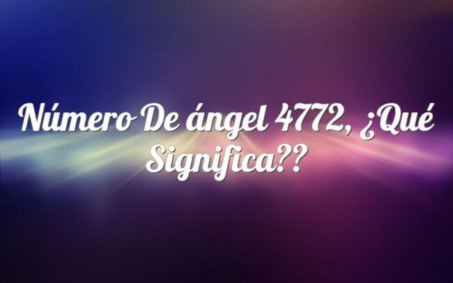 Número de ángel 4772, ¿Qué significa?