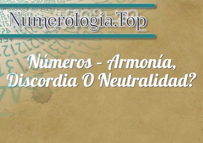 Números – Armonía, Discordia o Neutralidad