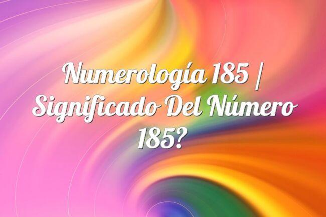 Numerología 185 / Significado del número 185