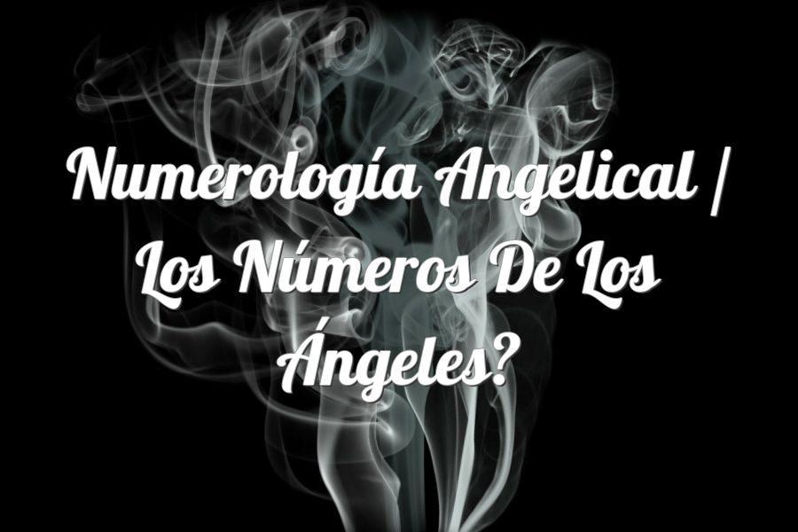 Numerología Angelical / Los números de los Ángeles