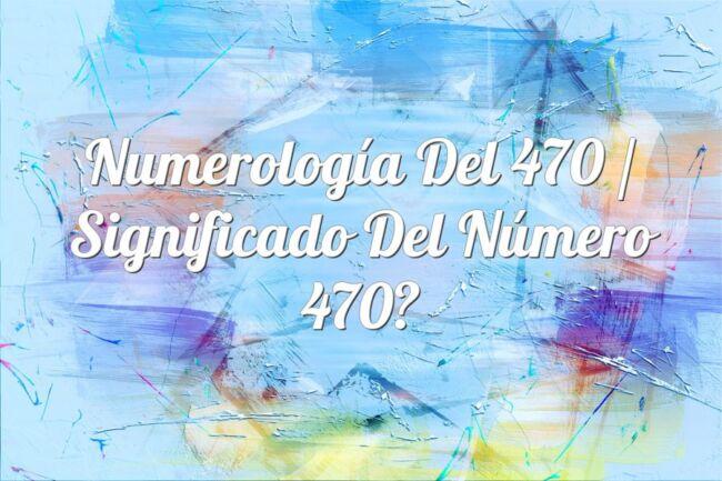 Numerología del 470 / Significado del número 470
