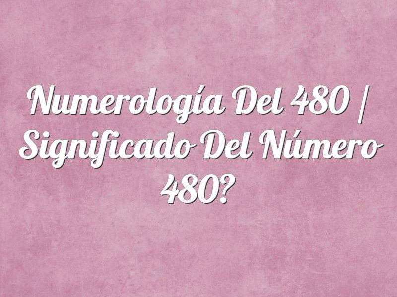 Numerología del 480 / Significado del número 480