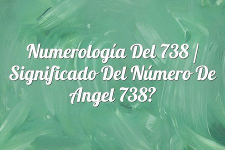 Numerología del 738 / Significado del número de angel 738