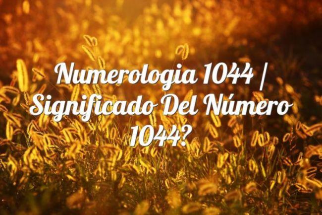 Numerología 1044 / Significado del número 1044