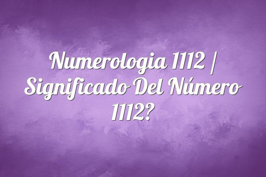 Numerología 1112 / Significado del número 1112