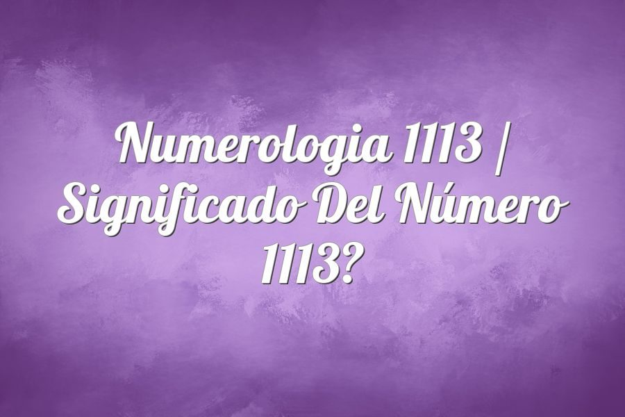 Numerología 1113 / Significado del número 1113