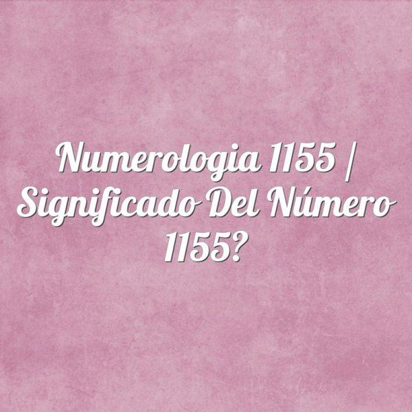 Numerología 1155 / Significado del número 1155