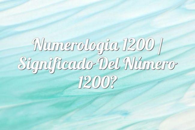 Numerología 1200 / Significado del número 1200