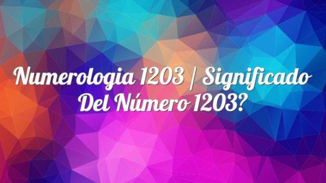 Numerología 1203 / Significado del número 1203