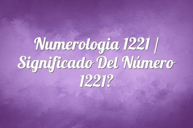Numerología 1221 / Significado del número 1221