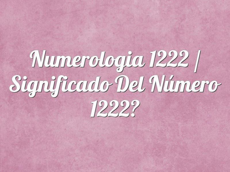 Numerología 1222 / Significado del número 1222