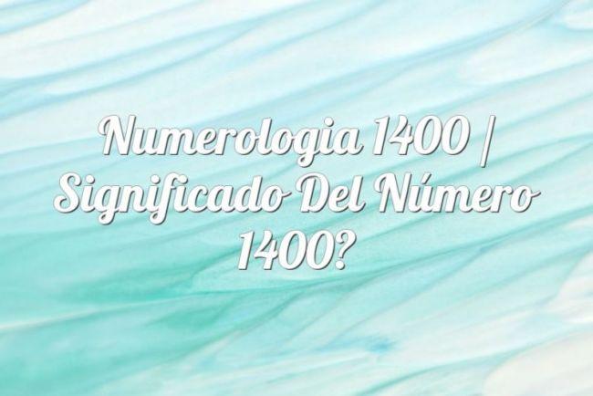 Numerología 1400 / Significado del número 1400