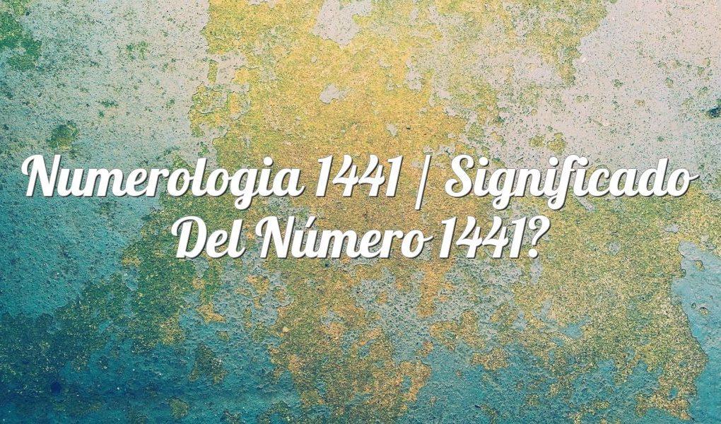 Numerología 1441 / Significado del número 1441