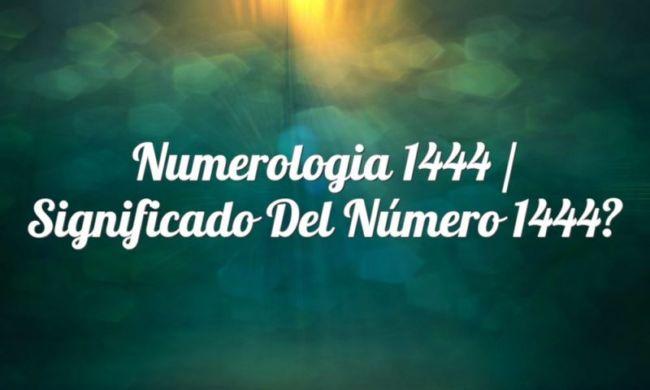 Numerología 1444 / Significado del número 1444