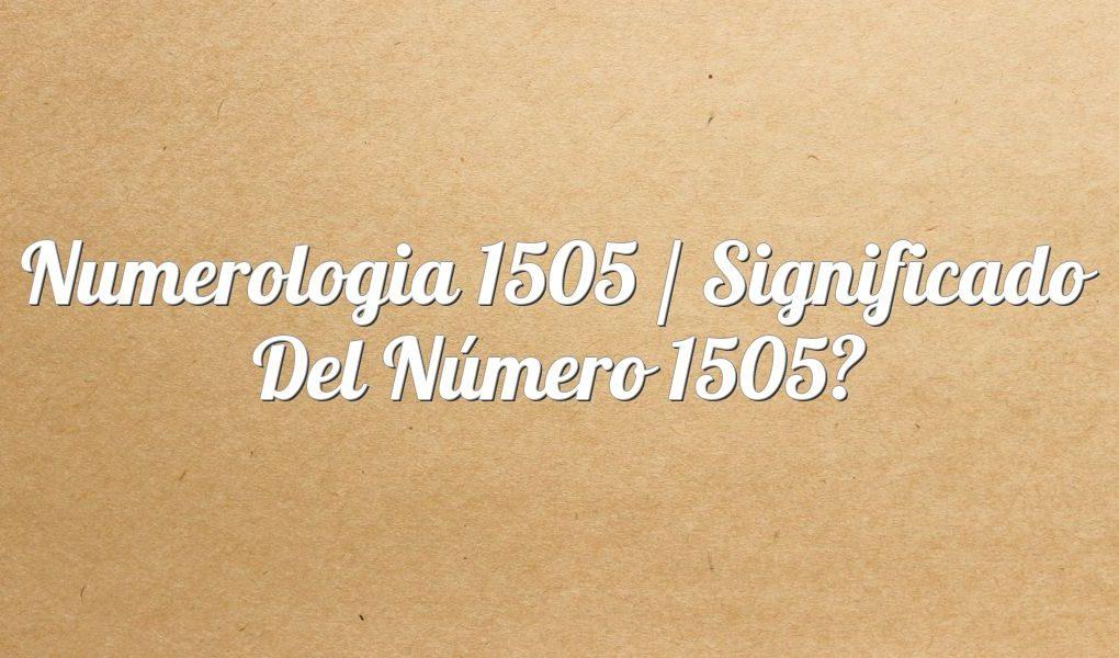 Numerología 1505 / Significado del número 1505