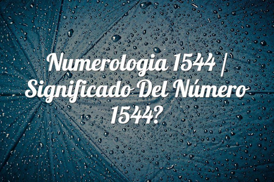 Numerología 1544 / Significado del número 1544