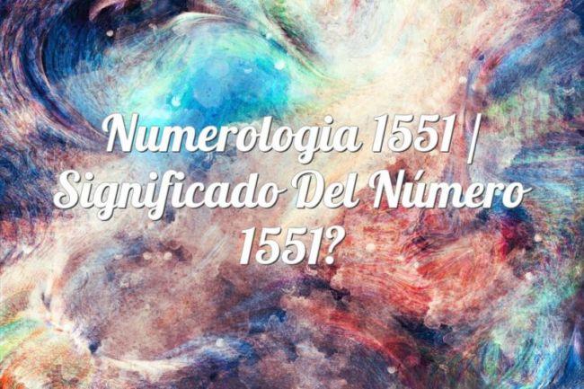 Numerología 1551 / Significado del número 1551