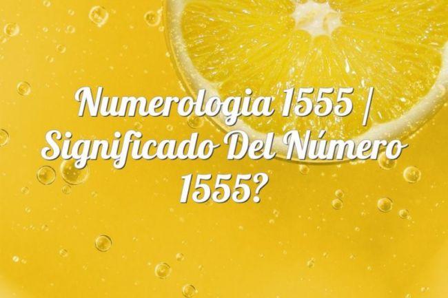 Numerología 1555 / Significado del número 1555