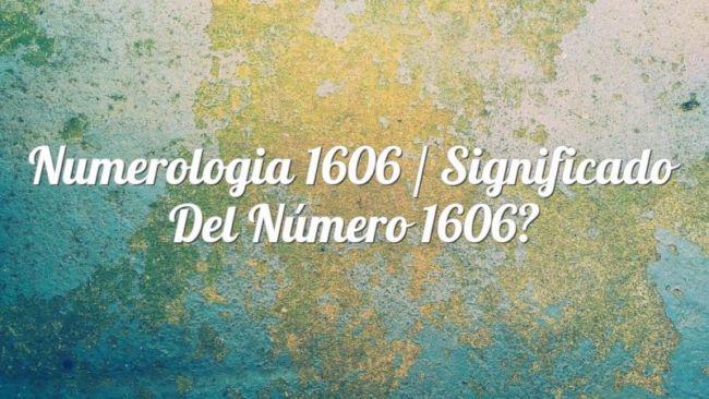 Numerología 1606 / Significado del número 1606