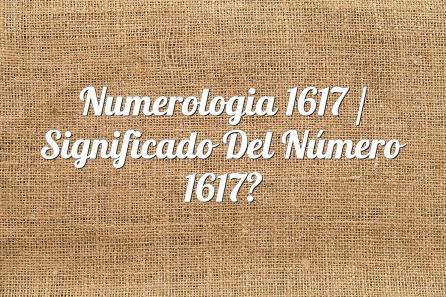 Numerología 1617 / Significado del número 1617