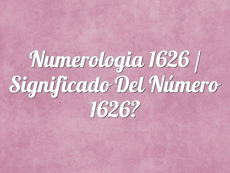 Numerología 1626 / Significado del número 1626