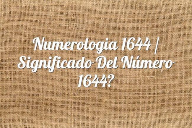 Numerología 1644 / Significado del número 1644
