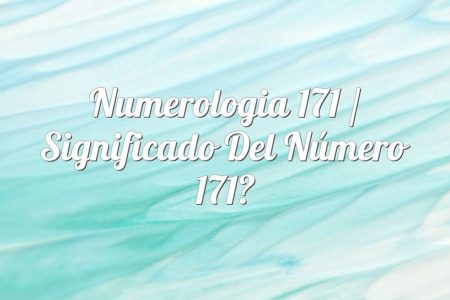 Numerologia 171 / Significado del número 171