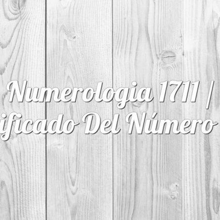 Numerologia 1711 / Significado del número 1711