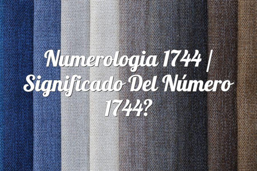 Numerología 1744 / Significado del número 1744