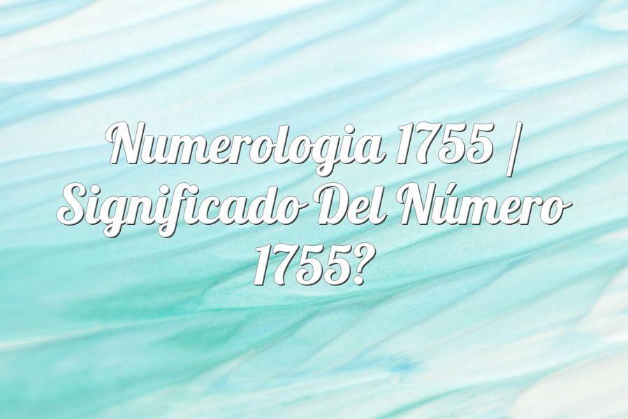 Numerología 1755 / Significado del número 1755