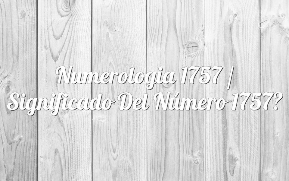 Numerología 1757 / Significado del número 1757