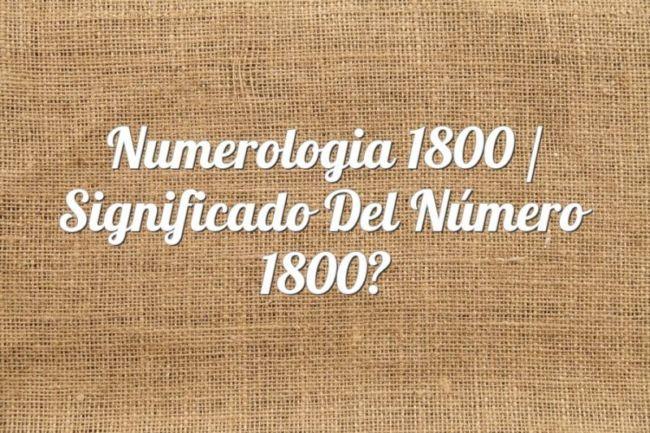 Numerología 1800 / Significado del número 1800