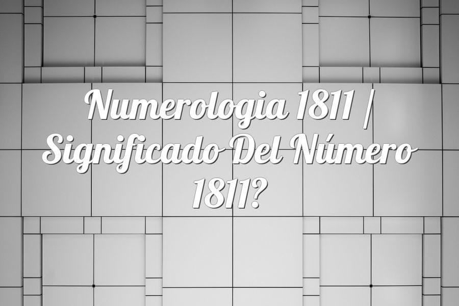 Numerología 1811 / Significado del número 1811