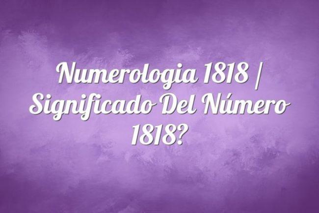 Numerología 1818 / Significado del número 1818