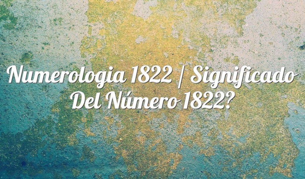 Numerología 1822 / Significado del número 1822