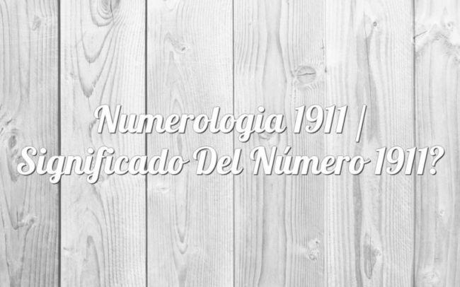 Numerología 1911 / Significado del número 1911