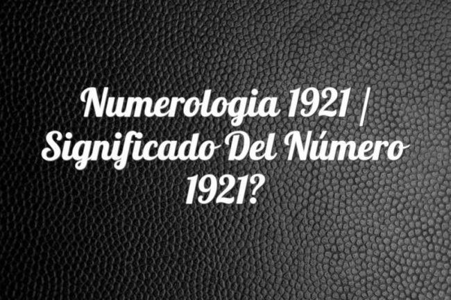 Numerología 1921 / Significado del número 1921