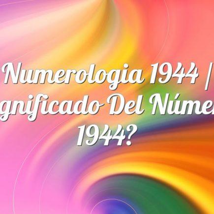 Numerologia 1944 / Significado del número 1944